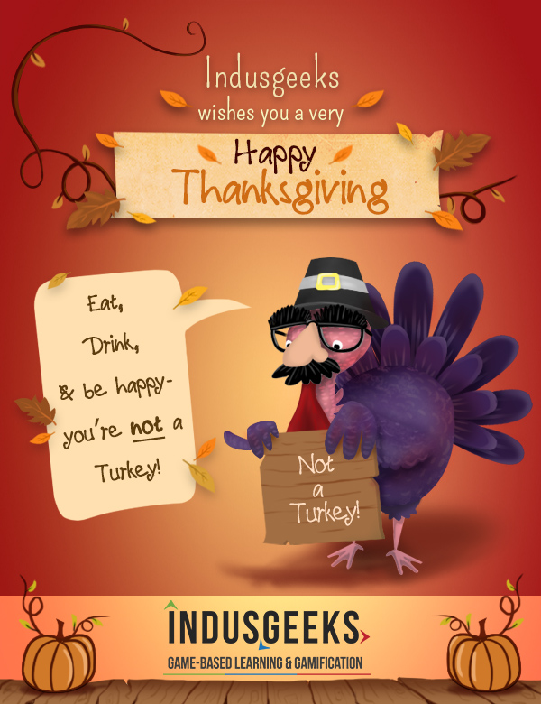 Indusgeeks, Gamification and game based learning specialists, wishes you a Happy Thanksgiving!